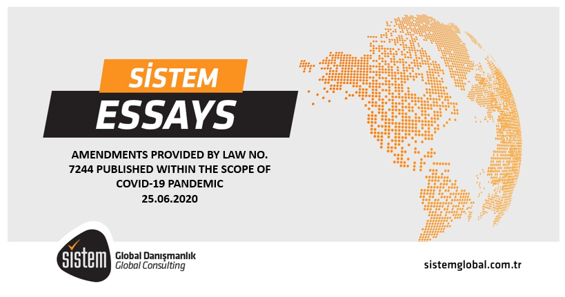 Sistem Global Amendments Provided By Law No. 7244 Published Within The Scope Of Covid-19 Pandemic